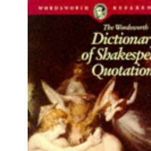 The Wordsworth Dictionary of Shakespeare Quotations (Wordsworth Reference)