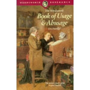 Usage and Abusage: A Modern Guide to Good English (Wordsworth Reference)