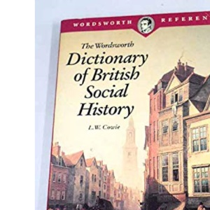 The Wordsworth Dictionary of British Social History (Wordsworth Reference)
