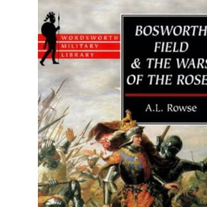 Bosworth Field and the Wars of the Roses (Wordsworth Military Library)