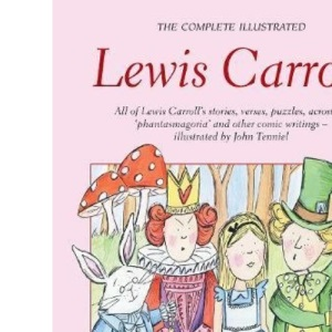 The Complete Illustrated Lewis Carroll (Wordsworth Special Editions) (Wordsworth children's classics)