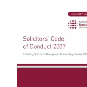 Solicitors' Code of Conduct 2007 2007: Including Solicitors' Recognised Bodies Regulations 2007