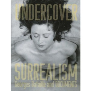 Undercover Surrealism: Georges Bataille and Documents