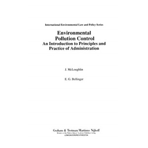 Environmental Pollution Control: An Introduction to Principles and Practice of Administration (International Environmental Law & Policy)