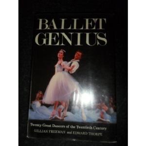 Ballet Genius: Twenty Great Dancers of the Twentieth Century