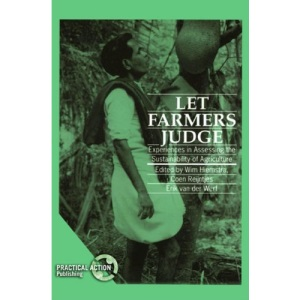 Let Farmers Judge: Experiences in Assessing Agriculture Innovations (ILEIA Readings in Sustainable Agriculture)