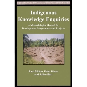 Indigenous Knowledge Inquiries: A Methodologies Manual for Development Programmes and Projects (Indigenous Knowledge & Development)