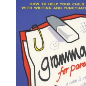 Grammar for Parents: How to Help Your Child with Writing and Punctuation (How to help your child series)
