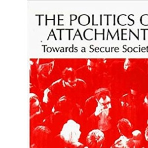 The Politics of Attachment: Towards a Secure Society