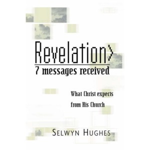 Revelation: Messages Recieved v. 7: What Christ Expects from His Church