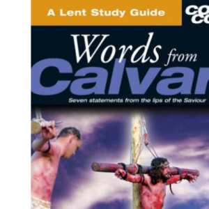 Words from Calvary: Lent Study Guide (Cover to Cover Lent Study)