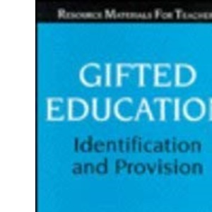 Gifted Education: Identification and Provision (Resource Materials for Teachers)