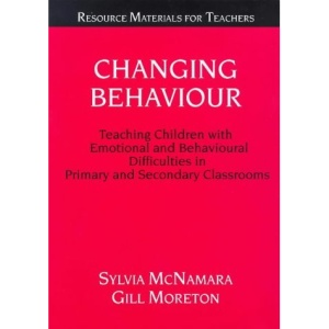 Changing Behaviour: Teaching Children with Emotional and Behavioural Difficulties in Primary and Secondary Classrooms (Resource Materials for Teachers)
