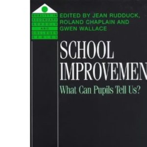 School Improvement: What Can Pupils Tell Us? (Quality in Secondary Schools & Colleges)