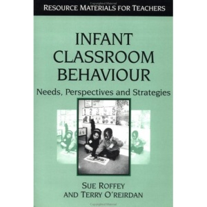 Infant Classroom Behaviour: Needs, Perspectives and Strategies (Resource Materials for Teachers)