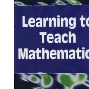 Learning to Teach Mathematics (Quality in secondary schools & colleges)
