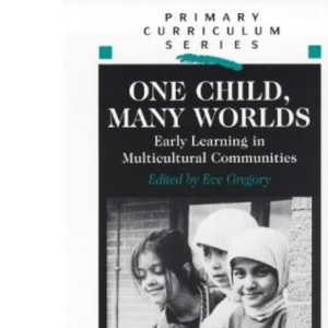 ONE CHILD MANY WORLDS: Early Learning in Multicultural Communities (Primary Curriculum Series)