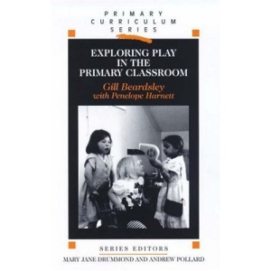 Exploring Play in the Primary Classroom (Primary Curriculum)