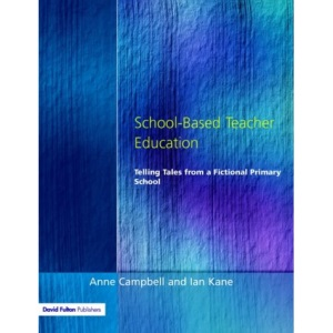 School-based Teacher Education: Telling Tales from a Fictional Primary School (Manchester Metropolitan University Education)