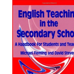 English Teaching in the Secondary School: A Handbook for Students and Teachers