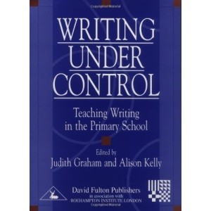 Writing Under Control: Teaching Writing in the Primary School (Roehampton Student Texts)