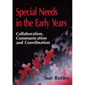 Special Needs in the Early Years: Collaboration, Communication and Coordination