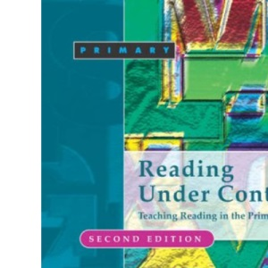 Reading Under Control: Teaching Reading in the Primary School (Roehampton Student Texts)
