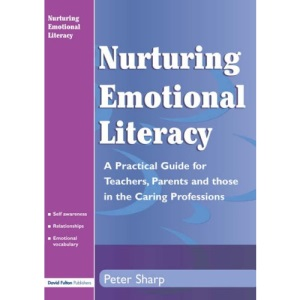 Nurturing Emotional Literacy: A Practical Guide for Teachers, Parents and Those in the Caring Professions