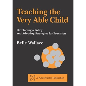 Teaching the Very Able Child: Developing a Policy and Adopting Strategies for Provision (NACE/Fulton Publication)