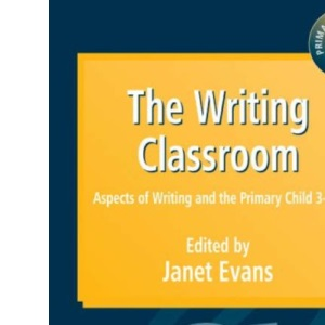 The Writing Classroom: Aspects of Writing and the Primary Child 3-11