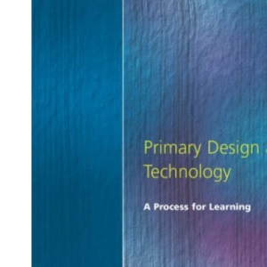 Primary Design and Technology: A Process for Learning