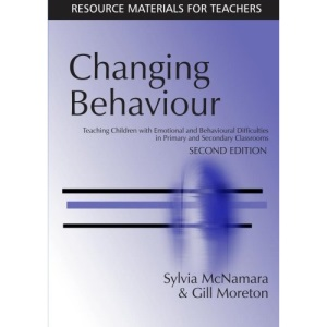 Changing Behaviour: Teaching Children with Emotional and Behavioural Difficulties in Primary and Secondary Classrooms (Resource Material for Teachers)