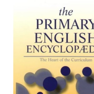 The Primary English Encyclopaedia: The Heart of the Curriculum