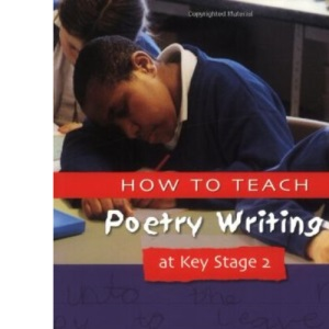 How to Teach Poetry Writing at Key Stage 2: Developing Creative Literacy (Writers' Workshop Series)