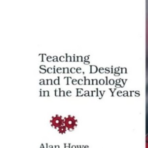 Teaching Science, Design and Technology in the Early Years (Early Years S)