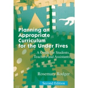 Planning an Appropriate Curriculum for the Under Fives: A Guide for Students, Teachers and Assistants