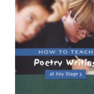 How to Teach Poetry Writing at Key Stage 3 (Writers Workshop)