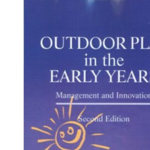 Outdoor Play in the Early Years: Management and Innovation (David Fulton Publishers)