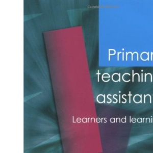 Primary Teaching Assistants: Learners and Learning (Published in association with the Open University)