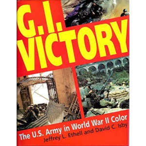 G.I. Victory: The U.S.Army in World War II Color