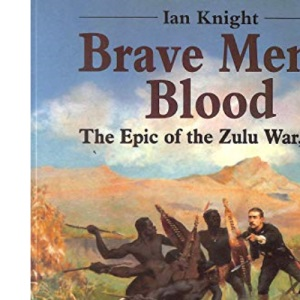 Brave Men's Blood: Epic of the Zulu War, 1879