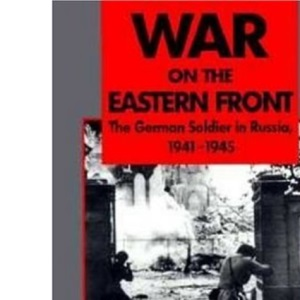 War on the Eastern Front: The German Soldier in Russia, 1941-45 (Greenhill Military Paperback)