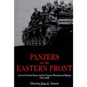 Panzers on the Eastern Front: General Erhard Raus and His Panzer Divisions in Russia, 1941-1945 (World War II German Debriefs)