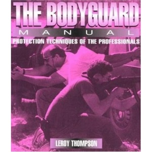 The Bodyguard Manual (Bodyguard Manual: Protection Techniques of Professionals)