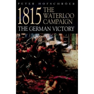 1815: The Waterloo Campaign - The German Victory (Greenhill Military Paperback)