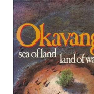 Okavango: Sea of Land, Land of Water