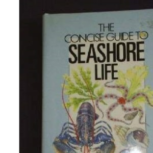 The Concise Guide to Seashore Life (Concise guides to the wildlife & plants of Britain & Europe)