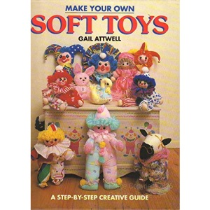 Make Your Own Soft Toys: A Creative Step-by-step Guide