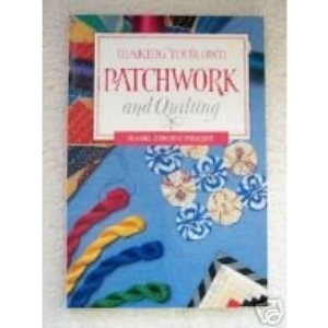 Making Your Own Patchwork and Quilting (Making your own series)
