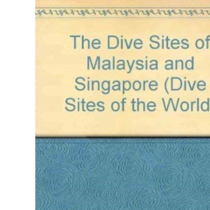 The Dive Sites of Malaysia and Singapore (Dive Sites of the World)